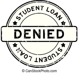 Grunge black student loan denied word round rubber seal...