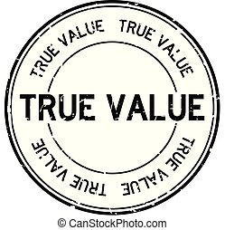 Grunge black true value word round rubber seal stamp on white background