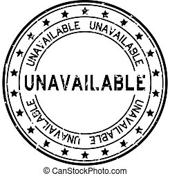Grunge black unavailable word round rubber seal stamp on white background