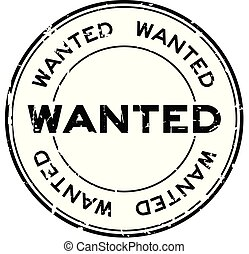 Grunge black wanted round rubber seal stamp on white background