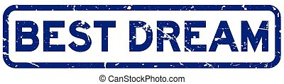 Grunge blue best dream wording square rubber seal stamp on white background