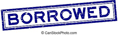 Grunge blue borrowed word rubber seal stamp on white background