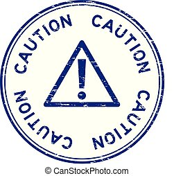 Grunge blue caution with sign round rubber seal stamp