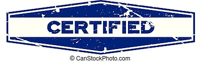 Grunge blue certified hexagon rubber seal stamp on white background