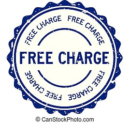 Grunge blue free charge word round rubber seal stamp on white background