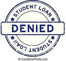 Grunge blue student loan denied word round rubber seal stamp...