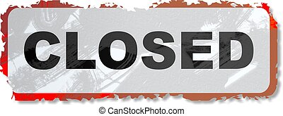 grunge closed sign - Grunge style closed sign isolated on...