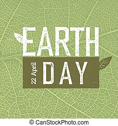 """Grunge Earth Day Logo on green leaf veins texture.  """"Earth day, 22 April"""". Earth day celebration design template. Earth day concept poster"""