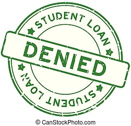 Grunge green student loan denied word round rubber seal...
