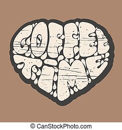 Grunge Heart with the inscription COFFEE TIME on a brown background. Vector illustration