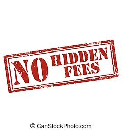 No Hidden Fees - Grunge rubber stamp with text No Hidden...