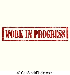 Work In Progress - Grunge rubber stamp with text Work In...