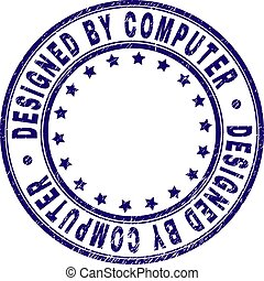 Grunge Textured DESIGNED BY COMPUTER Round Stamp Seal
