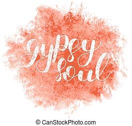 Gypsy soul. Brush lettering illustration.