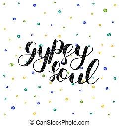 Gypsy soul. Brush lettering vector illustration.