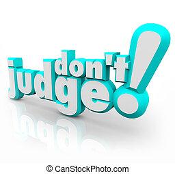 haga no, juez, 3d, palabras, judgmental, ser, sólo, justo,...