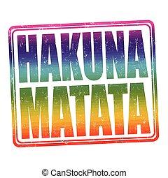 Hakuna Matata stamp - Hakuna Matata grunge rubber stamp on...