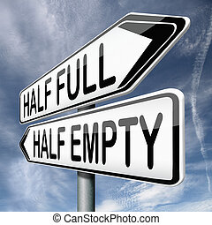 half empty or full - optimism or pessimism for an optimist...