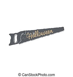 Halloween badge. Vintage hand drawn logo design. Monochrome style. Typography elements and Halloween symbol - saw. Stock vector isolated on white background