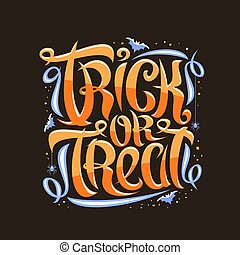 Halloween slogan Trick or Treat, poster with curly calligraphic font, hanging spiders, flying bats and blue decorative elements, swirly trendy lettering for words trick or treat on dark background.