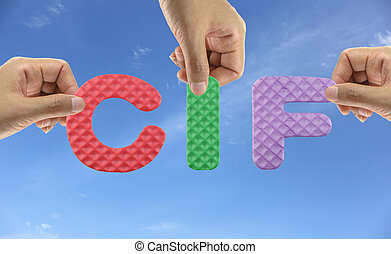 Hand arrange alphabet CIF of acronym Cost Insurance and Freight.