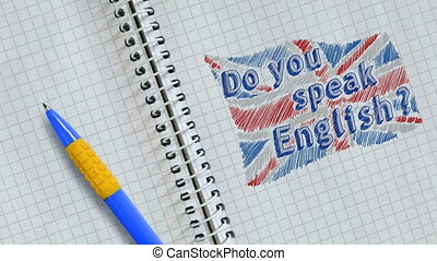Hand drawing and animated British flag with text Do you speak English? on sheet of notebook