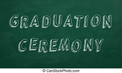 "Hand drawing and animated text ""Graduation ceremony"" on green chalkboard"