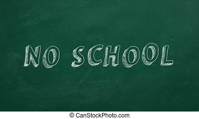 "NO SCHOOL - Hand drawing and animated text ""NO SCHOOL"" on..."
