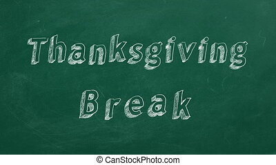 "Hand drawing and animated text ""Thanksgiving Break"" on green chalkboard. Stop motion animation."