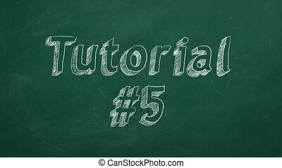 """Hand drawing and animated text """"Tutorial #5"""" on green chalkboard. Part 5 of 10. Stop motion animation."""