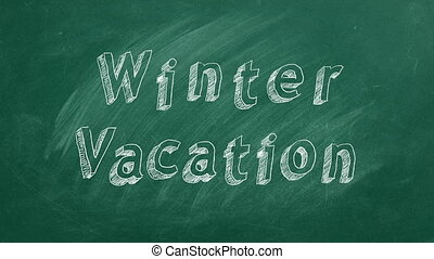"Hand drawing and animated text ""Winter vacation"" on green chalkboard. Stop motion animation."