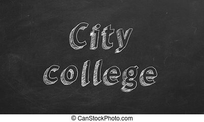 "Hand drawing ""City college"" on black chalkboard. Stop motion animation."