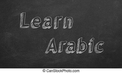 """Learn Arabic - Hand drawing """"Learn Arabic"""" on blackboard...."""