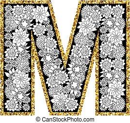 Hand drawn floral alphabet design. Gold glittering contour. Letter M.