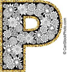 Hand drawn floral alphabet design. Gold glittering contour. Letter P.
