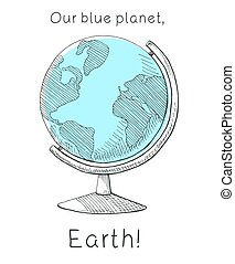 Hand drawn globe. Inscription Our blue planet, Earth. Vector illustration of a sketch style