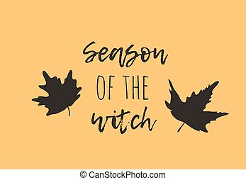Hand drawn illustration Maple Leaves and Quote. Creative ink art work. Actual vector drawing. Artistic isolated Halloween object and text: Season of the Witch
