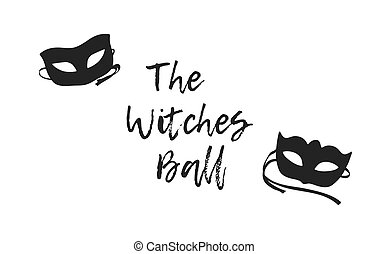Hand drawn illustration Mask and Quote. Creative ink art work. Actual vector drawing. Artistic isolated Halloween object and text: The Witches Ball