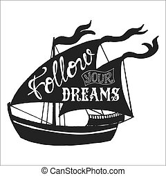 Hand drawn illustration of isolated black ship silhouette on a white background. Typography poster with lettering inside. The inscription quote Follow your dreams