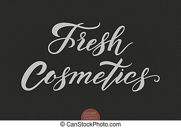 Hand drawn lettering - Fresh Cosmetics. Elegant modern handwritten calligraphy. Vector Ink illustration. Typography poster on dark background. For cards, invitations, prints etc