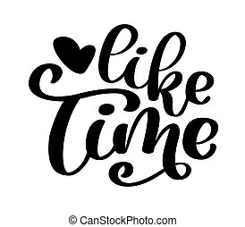 Hand drawn lettering like time for web, social media, banner. Modern brush calligraphy. Isolated on white background. Calligraphy phrase lettering word graphic