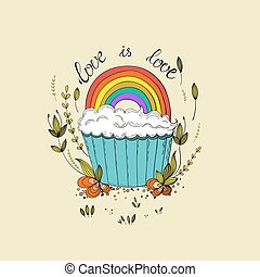 Hand drawn lettering - Love is Love. LGBT community design. Gay lettering with cute cupcake design. Cupcake and rainbow. Vector lettering for t-shirts, wedding invitations, posters.