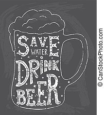 Save water drink beer. Handmade Typographic Art for Poster Print Greeting Card T shirt apparel design, hand crafted vector illustration.