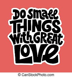 Do small things with great love - Hand-drawn lettering quote...