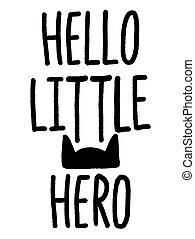 Hand drawn lettering quote Hello Little Hero. Modern...