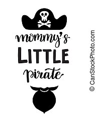 Hand drawn lettering quote Little Pirate. - Hand drawn...