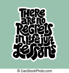 Hand-drawn lettering quote. There are no regrets in life just lessons. Phrase for business goals, self-development, personal growth, social media, mentoring, Vector calligraphy lettering.