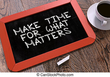 Hand Drawn Make Time for What Matters Concept on Chalkboard.