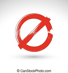 Hand drawn simple vector prohibition icon, brush drawing red rea