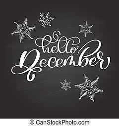 Hand drawn typography lettering phrase Hello December on a chalkboard with snowflakes. Fun brush ink calligraphy inscription for winter greeting invitation card or print design